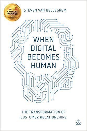 When Digital Becomes Human: The Transformation of Customer Relationships: Amazon.co.uk: Steven Van Belleghem: 9780749473235: Books