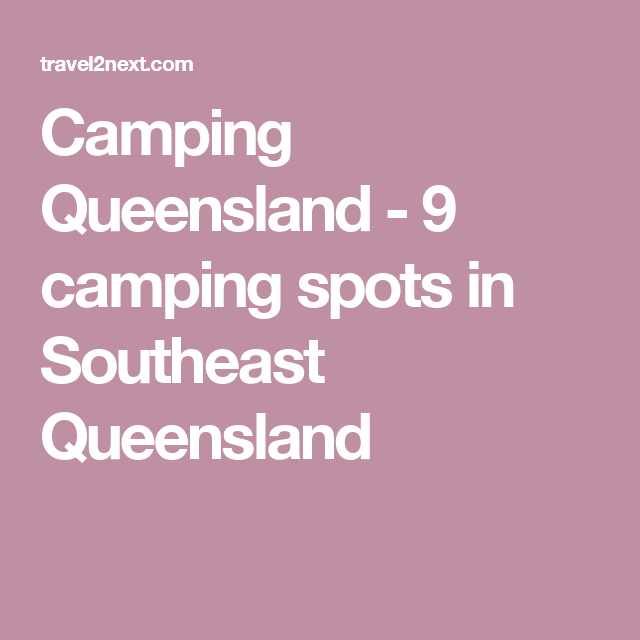 Camping Queensland - 9 camping spots in Southeast ...