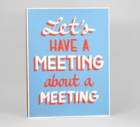 Let's Have A Meeting About A Meeting  Limited Edition Silk Screen Poster with Studio Sloan via buyolympia.com