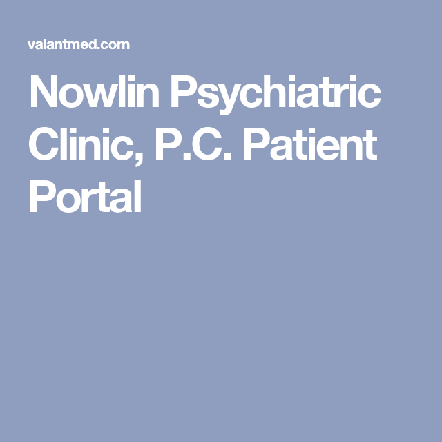 Nowlin Psychiatric Clinic PC Patient Portal  Things To Note