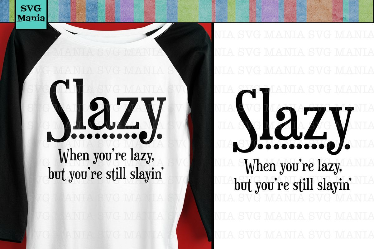 Funny Lazy And Slaying It Svg File Svg File Shirt Saying 281479 Svgs Design Bundles Lazy Humor Funny Shirt Sayings Slay Quotes