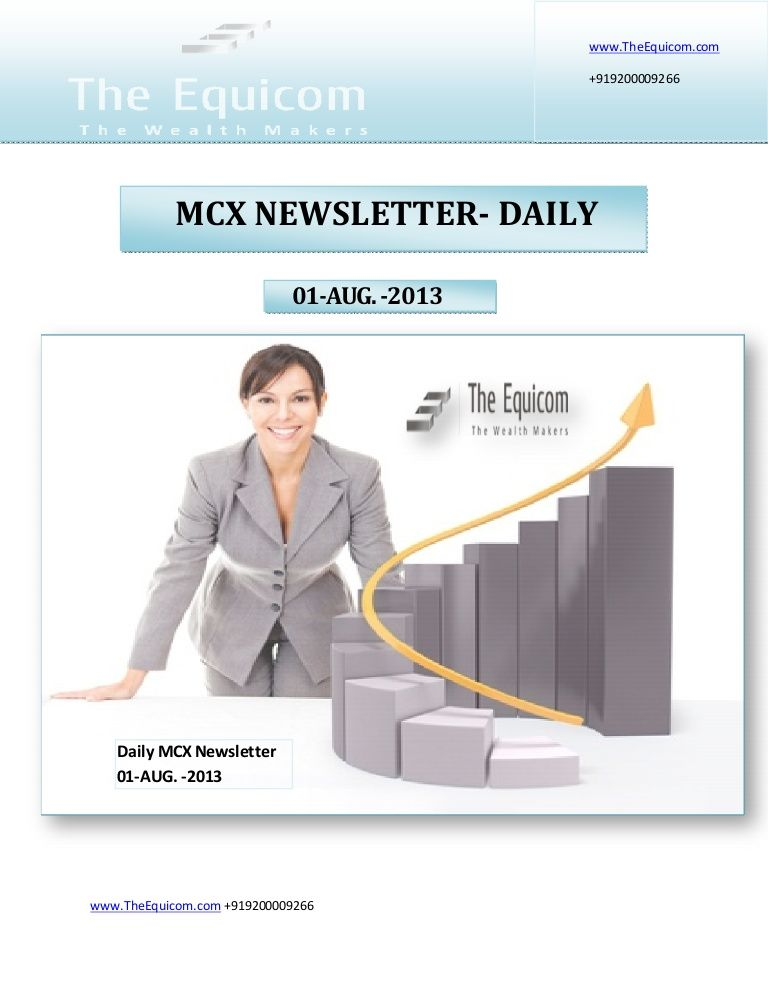 daily-mcx-newsletter-01-aug-2013 by Richa  Sharma via Slideshare visit www.theequicom.com or dial 0731-6458806