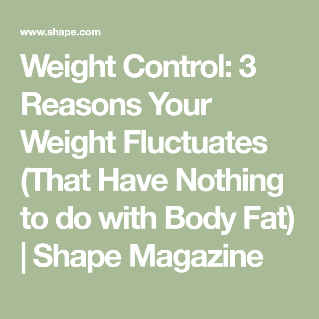 3 Reasons Your Weight Fluctuates (That Have Nothing to do with Body Fat)