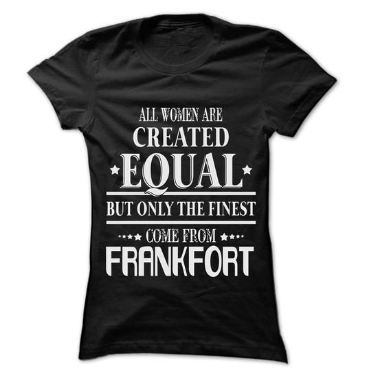 Woman Are From Frankfort - 99 Cool City Shirt ! - #gifts for girl friends #gift ideas for him. BUY IT => https://www.sunfrog.com/LifeStyle/Woman-Are-From-Frankfort--99-Cool-City-Shirt-.html?68278