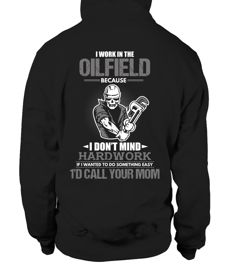 I Don't Mind Hard work I Work In The Oilfield
