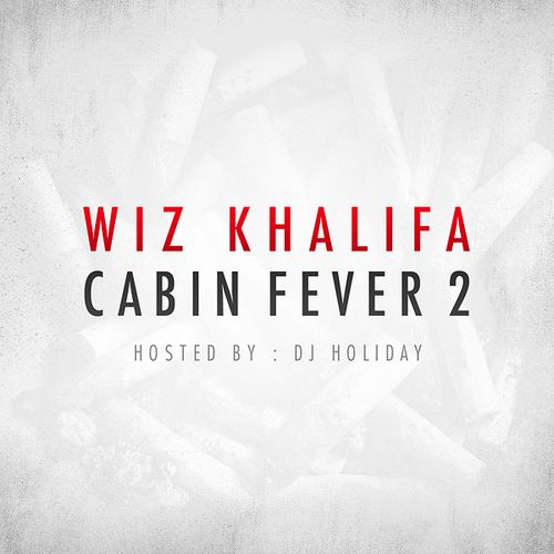Wiz Khalifa - Cabin Fever 2 Hosted by DJ Holiday