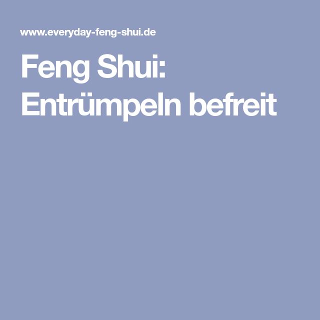 Feng Shui Entrümpeln feng shui: entrümpeln befreit | alles gute | pinterest | feng shui