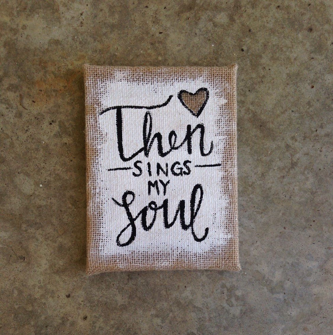 Then signs my soul canvas hand lettered etsy https://www.etsy.com/listing/288278099/burlap-canvas-then-sings-my-soul-quote