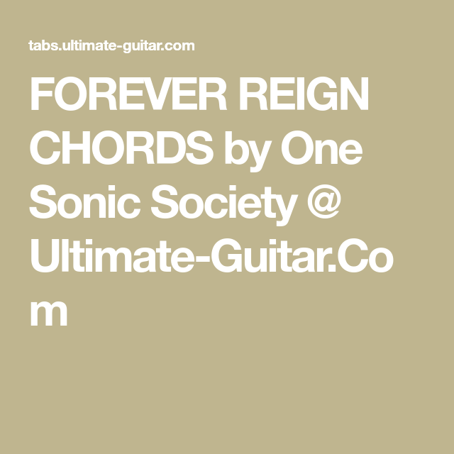Forever Reign Chords By One Sonic Society Ultimate Guitar