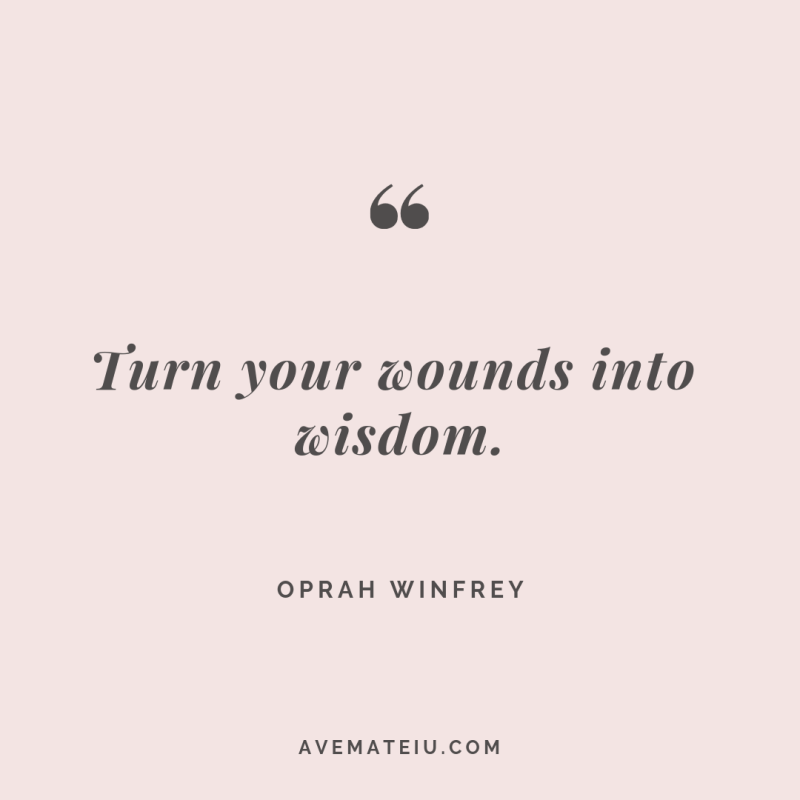 Turn your wounds into wisdom. Oprah Winfrey Quote #263 - Ave Mateiu
