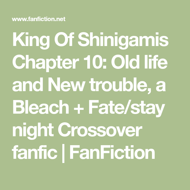 King Of Shinigamis Chapter 10 Old Life And New Trouble A Bleach Fate Stay Night Crossover Fanfic Fan In 2020 Fate Stay Night Crossover Fate Stay Night Stay Night Совершенно иная война пятого грааля. pinterest