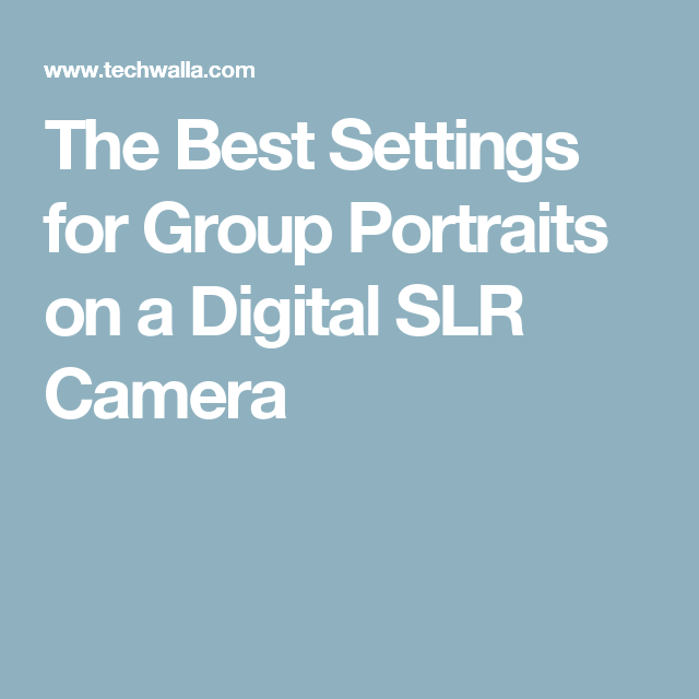 The Best Settings for Group Portraits on a Digital SLR Camera
