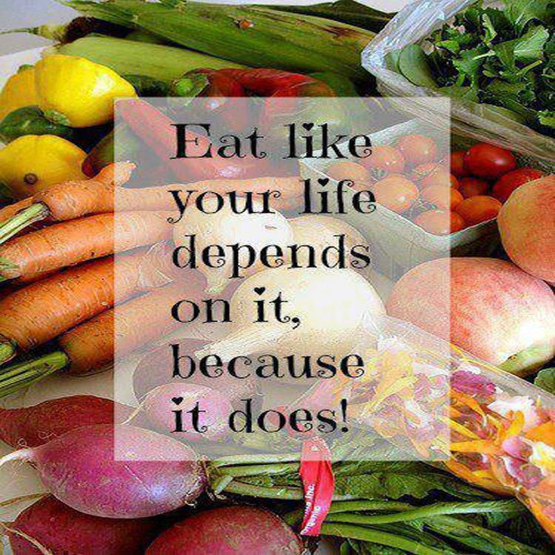 Eat like your life depends on it, because it does!