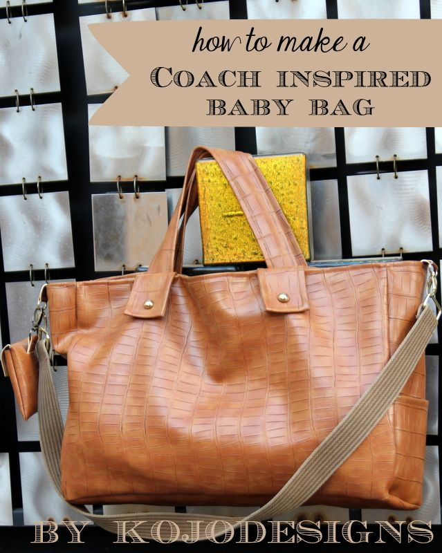 how to make a coach inspired diaper bag http://kojo-designs.com/2013/09/how-to-make-a-coach-inspired-baby-bag/