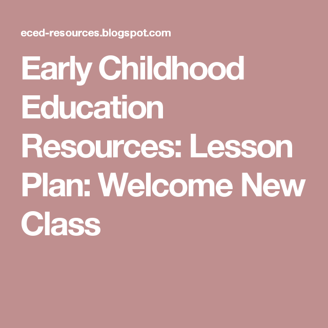 Early Childhood Education Resources Lesson Plan Welcome New - Early childhood education lesson plan template
