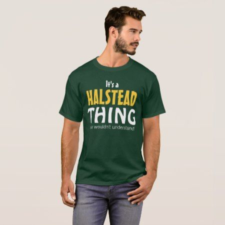 It's a Halstead thing you wouldn't understand T-Shirt - click/tap to personalize and buy