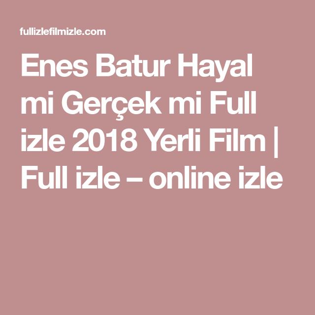 Enes Batur Hayal Mi Gercek Mi Full Izle 2018 Yerli Film Full Izle Online Izle Film Gercekler Izleme