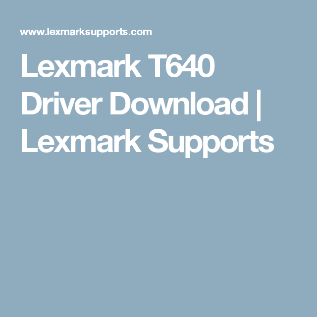 Lexmark t644 driver and firmware downloads.