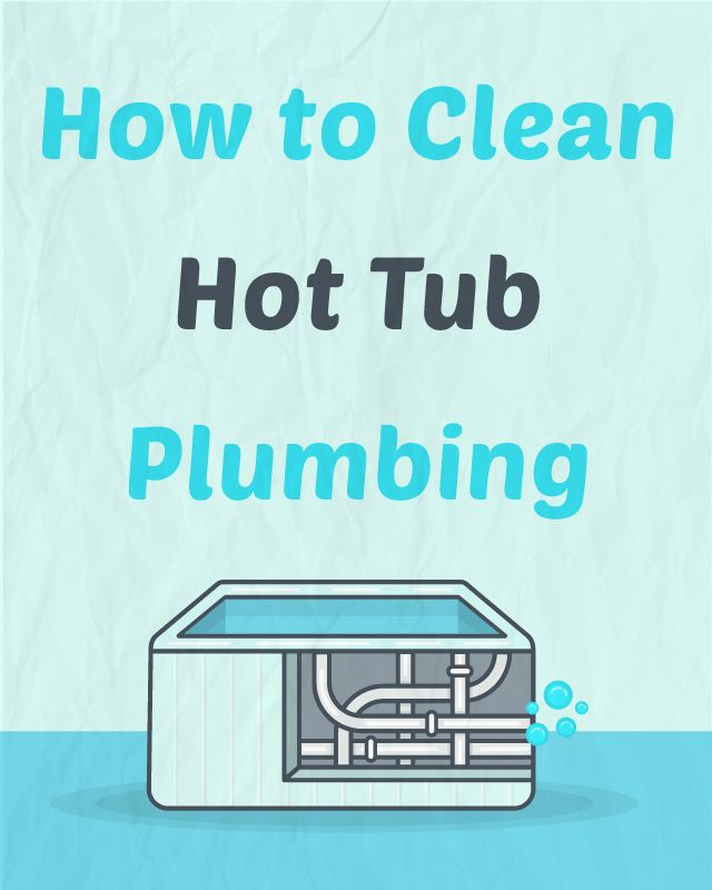 How to Clean Hot Tub Plumbing | Hot tubs, Tubs and Pipes