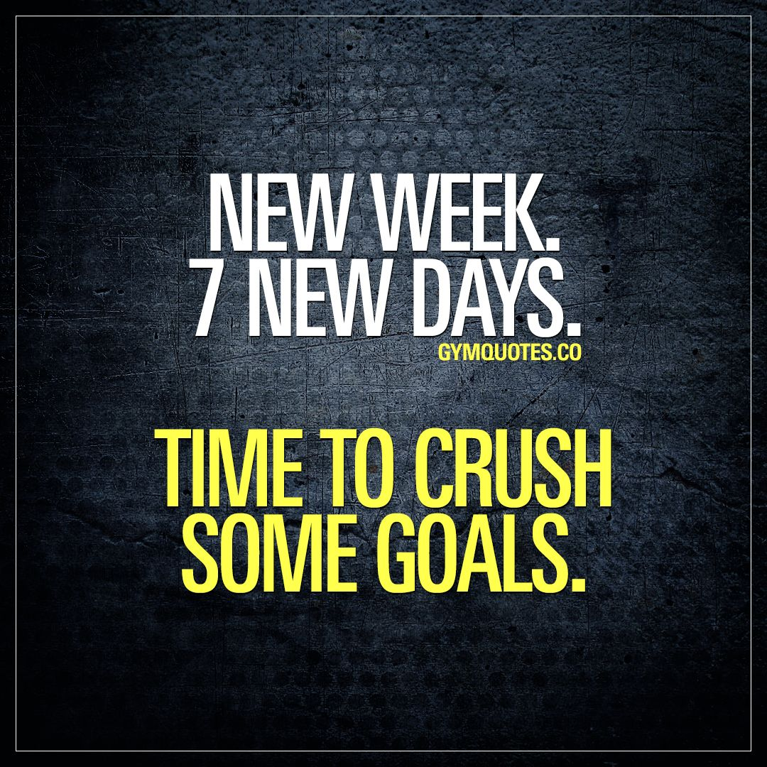 New Week 7 New Days Time To Crush Some Goals Fitness Motivation Quotes Monday Motivation Fitness Gym Motivation Quotes