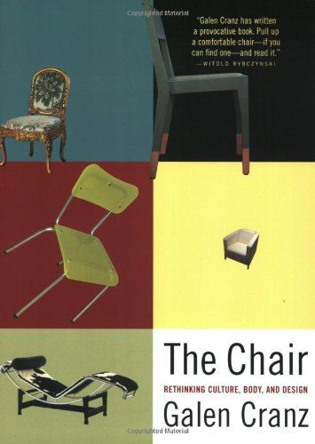 The Chair: Rethinking Culture, Body, and Design by Galen Cranz