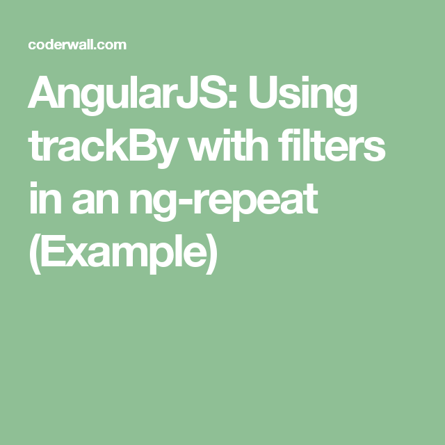 Angularjs Using Trackby With Filters In An Ng Repeat Example
