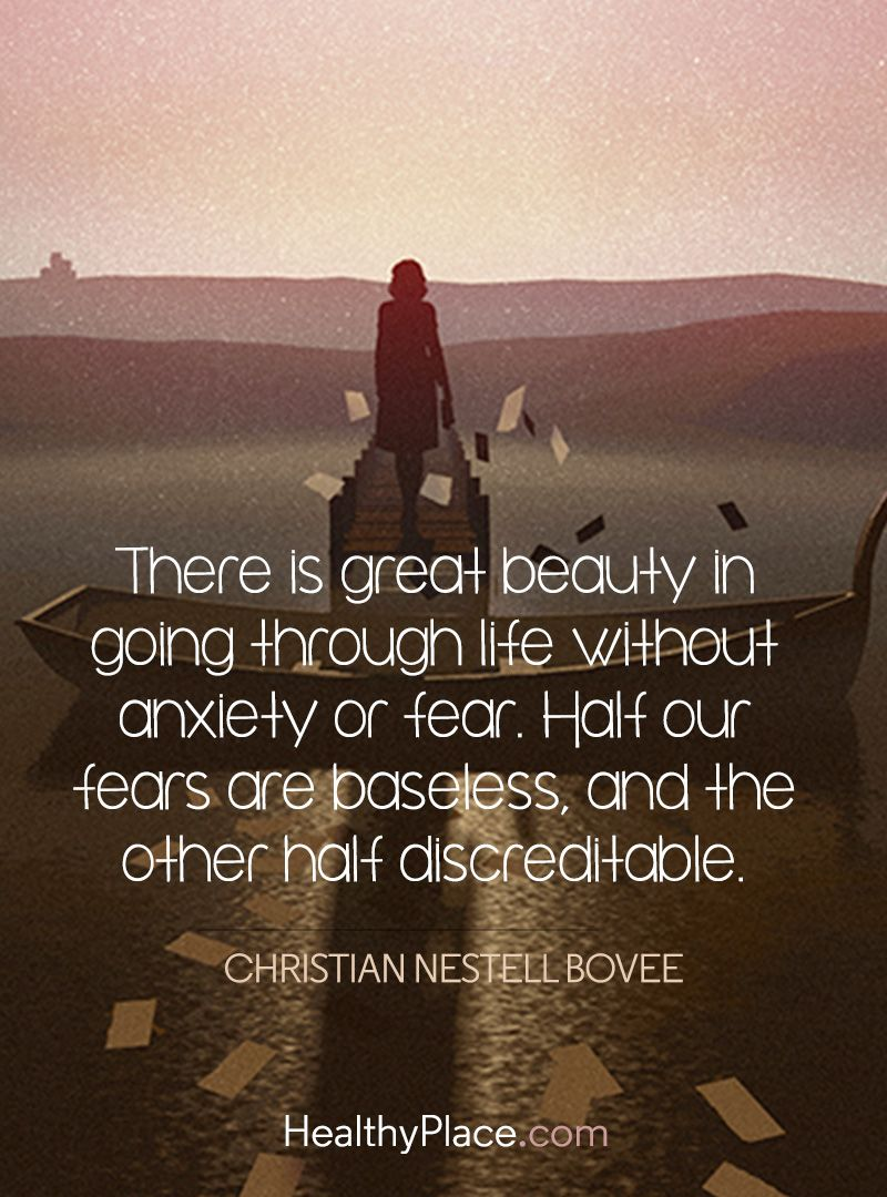 Quote On Anxiety   There Is Great Beauty In Going Through Life Without  Anxiety Or Fear. Half Our Fears Are Baseless, And The Other Half  Discreditable.
