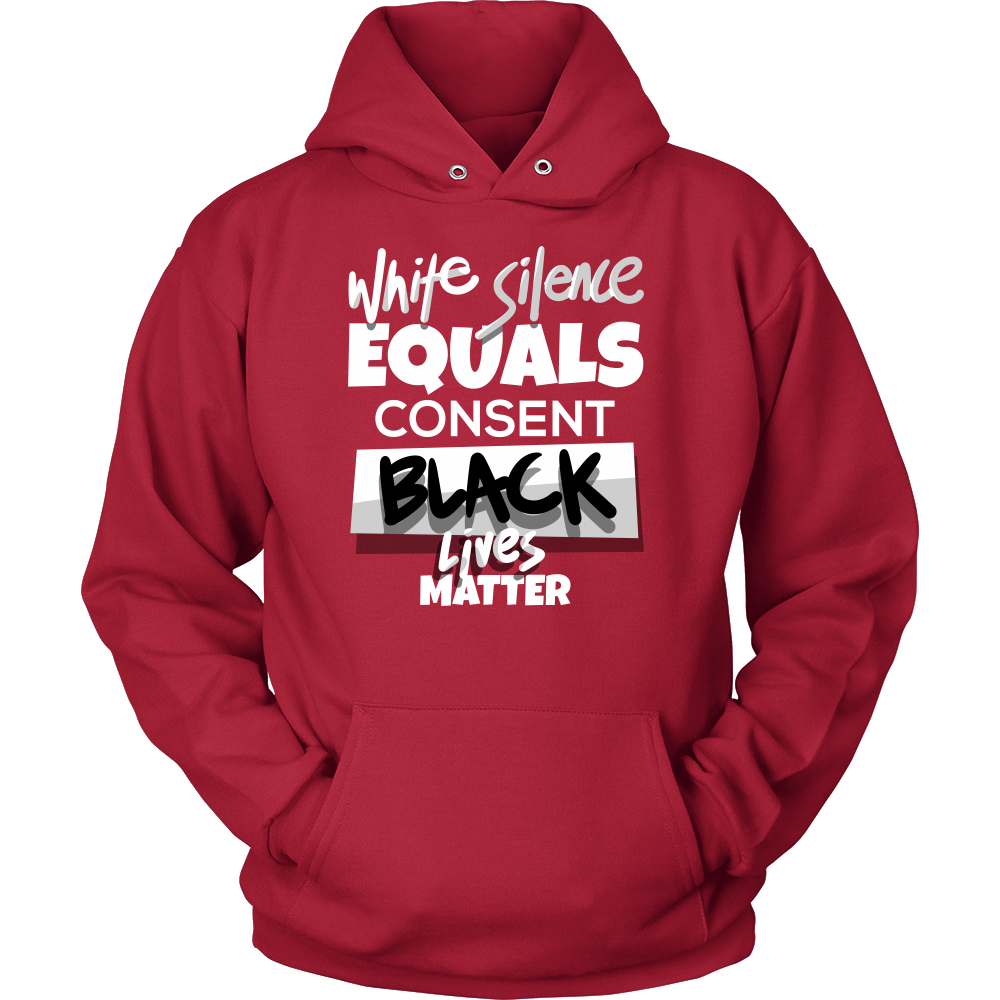 White Silence Equals White Consent Black Lives Matter Hoodie
