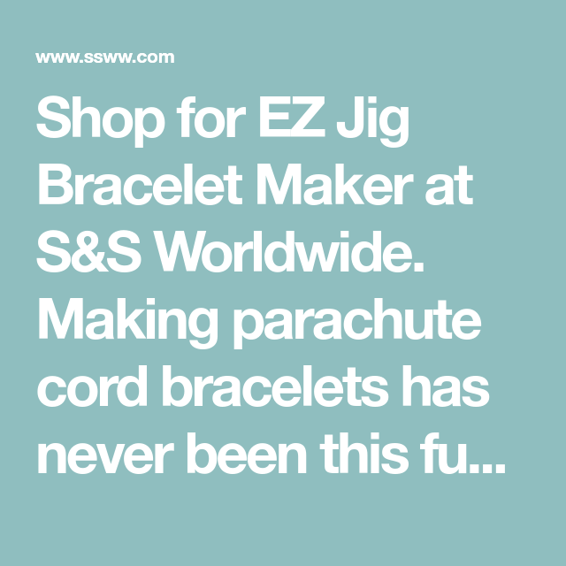 Shop for EZ Jig Bracelet Maker at S&S Worldwide. Making parachute cord bracelets has never been this fun or easy! Making parachute cord bracelets has never been this fun or easy! Just measure your wrist, hook on the buckle and braid away! Ideal for use with 550, 325 and 95...