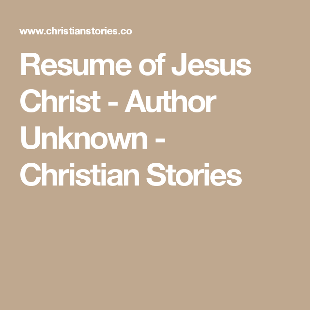 Resume of Jesus Christ - Author Unknown - Christian Stories ...