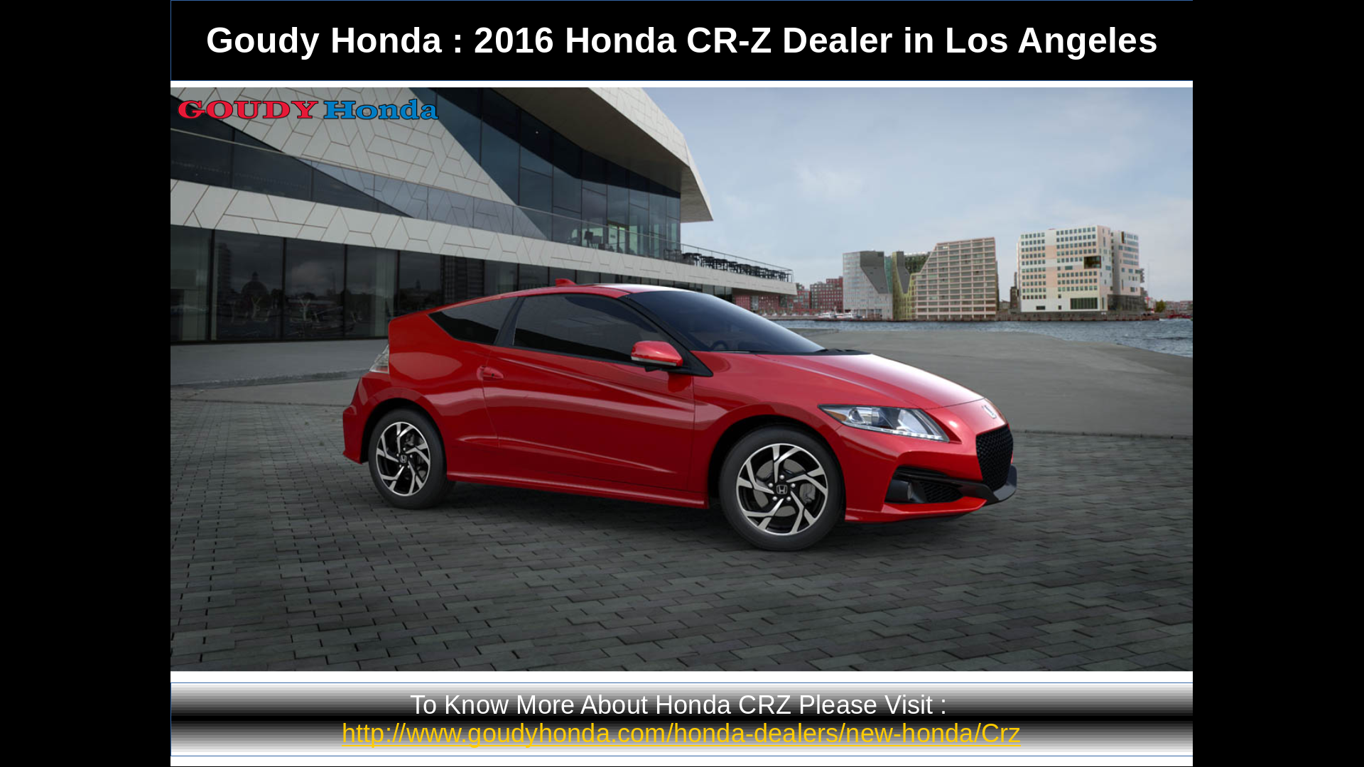 In Case You Want To Check Out Honda CR Z In Los Angeles Or Nearby Areas,  Goudy Honda Is Your All Inclusive Los Angeles Honda Dealer.