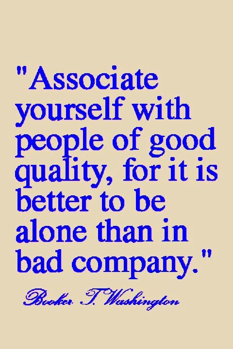 Associate Yourself With People Of Good Quality For It Is Better To