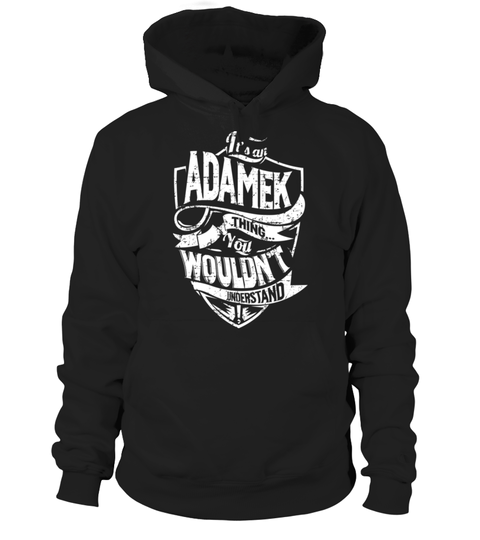 "# Its an ADAMEK Thing .    It's an ADAMEK Thing. You Wouldn't Understand! Special Offer, not available anywhere else!Available in a variety of styles and colorsBuy yours now before it is too late! Secured payment via Visa / Mastercard / Amex / PayPal / iDeal How to place an order  Choose the model from the drop-down menu Click on ""Buy it now"" Choose the size and the quantity Add your delivery address and bank details And that's it!"