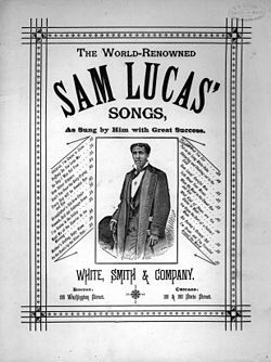Sam Lucas (unknown – 5 January 1916) was an African-American actor, comedian, singer, and songwriter.Sam Lucas's exact date of birth is unknown. Lucas is cited as being born  to freed former slaves. His career began in blackface minstrelsy, but he later became one of the first African Americans to branch into more serious drama, with roles in seminal works such as The Creole Show and A Trip to Coontown. He was also the first black man to portray the role of Uncle Tom on both stage and…