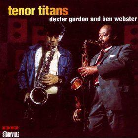 Tenor Titans: Dexter Gordon & Ben Webster: MP3 Downloads | Jazz