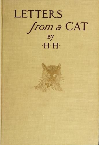 """Letters from a cat. Published by her mistress for the benefit of all cats and the amusement of little children. By H.H. ... With seventeen illustrations by Addie Ledyard"" - Published 1912 by Little, Brown, and company in Boston (First published 1879)"