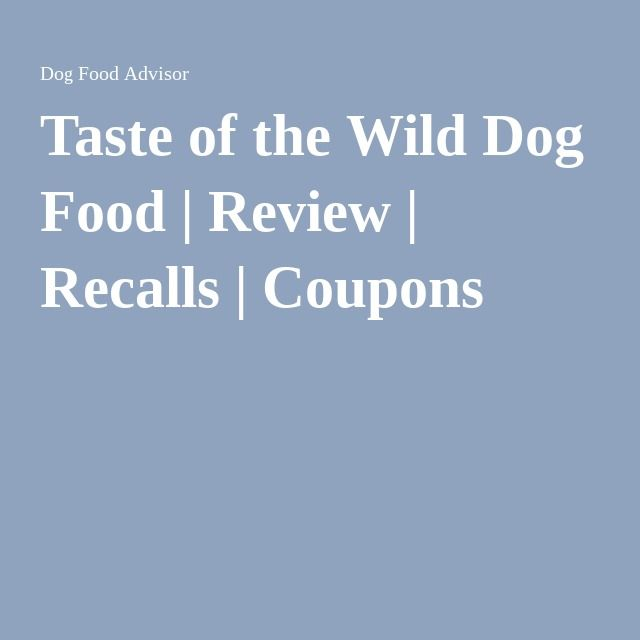 Taste Of The Wild Dog Food Review Recalls Coupons Dog Food