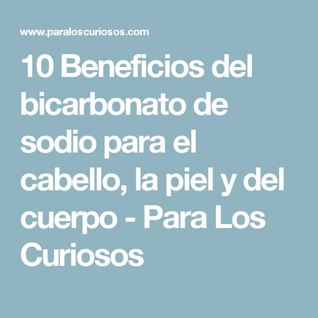 10 Beneficios del bicarbonato de sodio para el cabello, la piel y del cuerpo - Para Los Curiosos