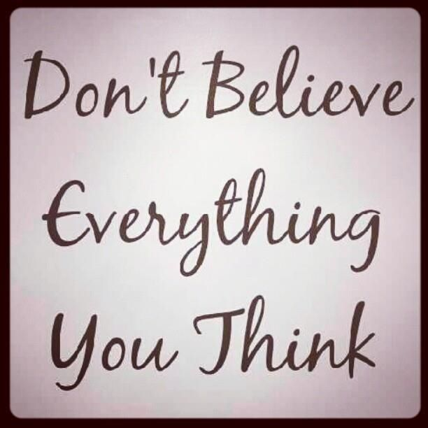 Dont Believe Everything You Think Well Said Pinterest Quotes