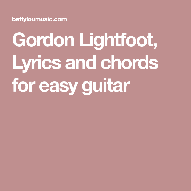 Gordon Lightfoot Lyrics And Chords For Easy Guitar Music