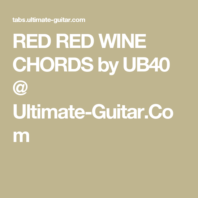 Red Red Wine Chords By Ub40 Ultimate Guitar Music