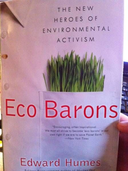 Who are eco barons? Find out of their great works. My favorite is Roxanne Quimby, founder of Burt's Bees.