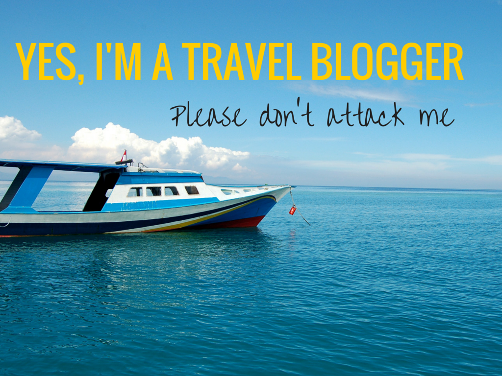 Yes, I'm A Travel Blogger, Please Don't Attack Me - Anita Hendrieka  via Anita Hendrieka