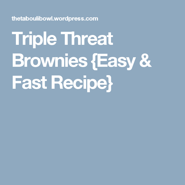Triple Threat Brownies {Easy & Fast Recipe}