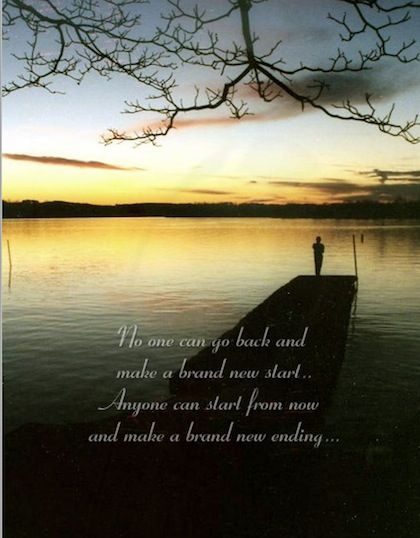 No one can go back and make a brand new start Anyone can