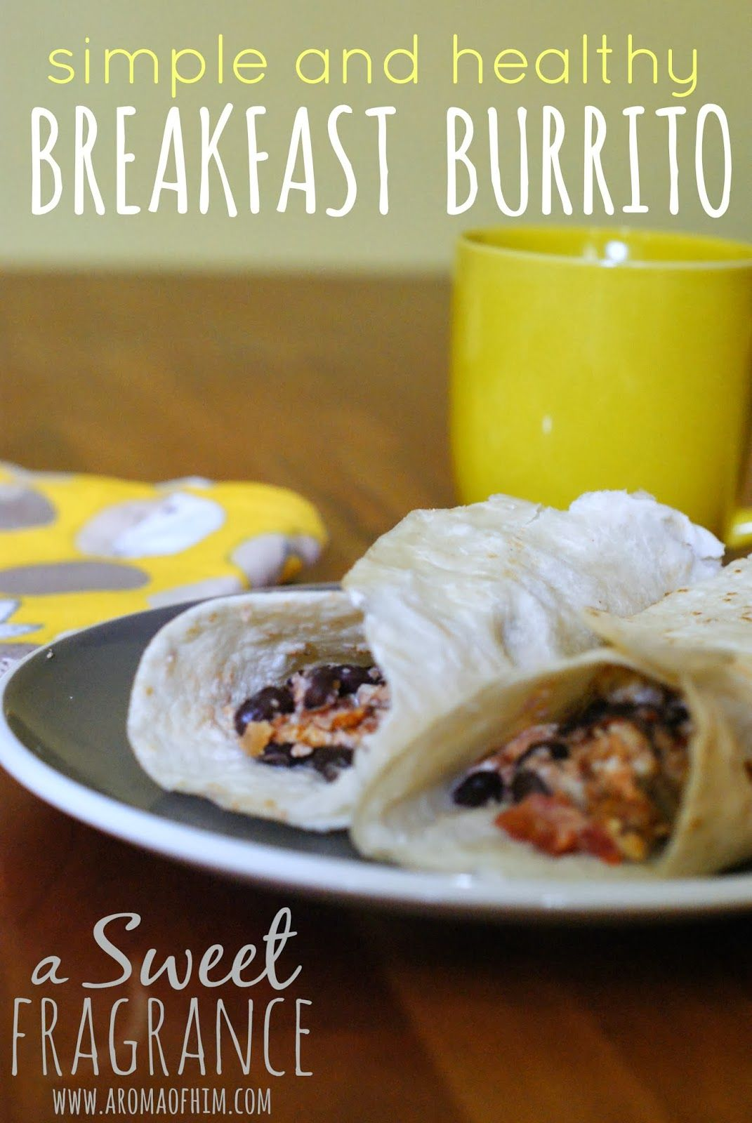 A Sweet Fragrance: Simple and Healthy Breakfast Burrito