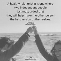 A Healthy Relationship Is One Where Two Independent People