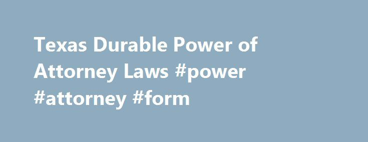 Texas Durable Power of Attorney Laws #power #attorney #form http - durable power of attorney forms