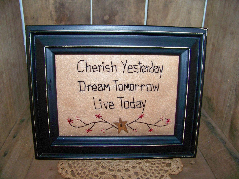 free images for primitive decor. | Primitive Stitchery Prim Decor CHERISH YESTERDAY DREAM TOMORROW LIVE ...