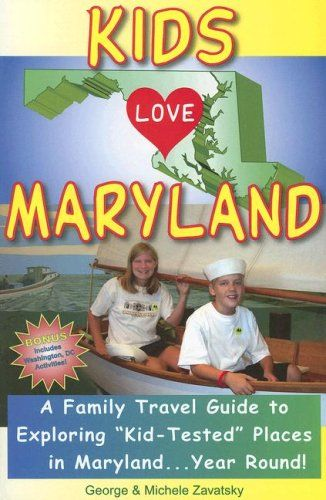 Kids Love Maryland: A Family Travel Guide to Exploring Kid-Tested Places in Maryland... Year Round! (Kids Love Maryland & Washington, DC: A Family Travel Guide Kid) by George Zavatsky